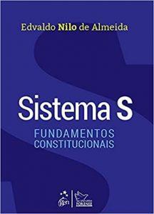 SISTEMA S - FUNDAMENTOS CONSTITUCIONAIS - 1ªED.(2021)